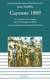Cayenne 1809 ; la conquête de la Guyane par les Portugais du Brésil - Couverture - Format classique