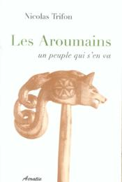 Les Aroumains, Un Peuple Qui S'En Va - Couverture - Format classique