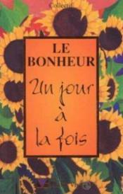 Le Bonheur Un Jour A La Fois - Couverture - Format classique