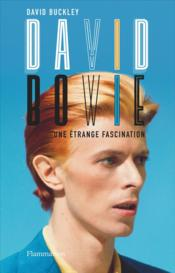 Vente livre :  David Bowie, une étange fascination  - David Buckley