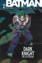Batman ; Dark Knight ; the last crusade  - Frank Miller - Brian Azzarello - John Jr. Romita