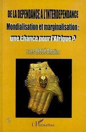 De La Dependance A L'Interdependance ; Mondialisation Et Marginalisation ; Une Chance Pour L'Afrique ? - Intérieur - Format classique