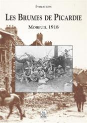 Les brumes de Picardie ; Moreuil 1918 - Couverture - Format classique