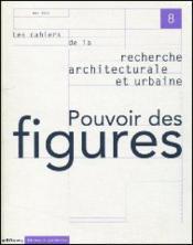 Les Cahiers De La Recherche Architecturale Et Urbaine N.8 ; Pouvoir Des Figures - Couverture - Format classique