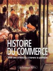 Histoire du commerce ; 3000 ans d'histoire à travers la peinture - Couverture - Format classique