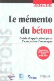 Le memento du beton. guide d'applicationpour l'execution d'ouvrages - guide d'application pour l'exe  - Fntp