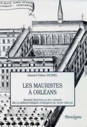 Les mauristes à Orléans ; bonne-nouvelle et l'essor de la bibliothèque publique au XVIII siècle - Couverture - Format classique