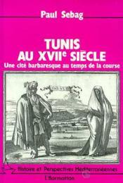Tunis au xvii siècle ; une cité barbaresque au temps de la course - Couverture - Format classique