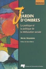 Le jardin d'ombres ; la poétique et la politique de la rééducation sociale - Couverture - Format classique