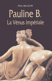 Pauline B. ; la Vénus impériale - Couverture - Format classique