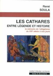 Les cathares ; entre légende et histoire ; la mémoire de l'albigéisme du XIXe siècle à nos jours - Couverture - Format classique