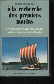 A La Recherche Des Premiers Marins. De L'Age De Glace A La Conquete Des Normands. - Couverture - Format classique