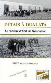 J'étais à Oualata ; le racisme d'état en Mauritanie - Intérieur - Format classique