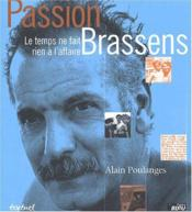 Passion Brassens ; le temps ne fait rien à l'affaire - Couverture - Format classique