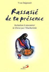 Rassasie De Ta Presence ; Invitation A Rencontrer Le Christ Par L'Eucharistie - Couverture - Format classique