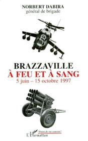 Brazzaville à feu et à sang ; 5 juin-15 octobre 1997 - Couverture - Format classique