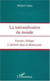 La nationalisation du monde ; Europe, Afrique, l'identité dans la démocratie - Couverture - Format classique