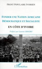 Fonder une nation africaine démocratique et socialiste en Côte d'Ivoire - Couverture - Format classique