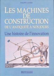 Les Machines De Construction De L'Antiquite A Nos Jours Une Histoire De L'Innovation - Couverture - Format classique