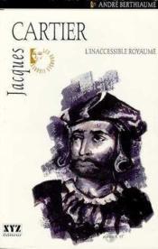 Jacques Cartier. L'Inaccessible Royaume - Couverture - Format classique
