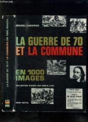 La Guerre De 70 Et La Commune En 1000 Images. - Couverture - Format classique