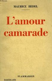 L'Amour Camarade. - Couverture - Format classique