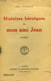 Histoires Heroiques De Mon Ami Jean. - Couverture - Format classique