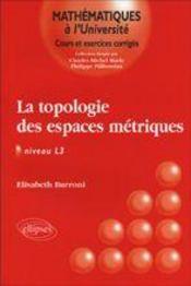 La Topologie Des Espaces Metriques Niveau L3 - Intérieur - Format classique