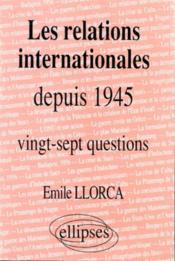 Les Relations Internationales Depuis 1945 Vingt-Sept Questions - Couverture - Format classique