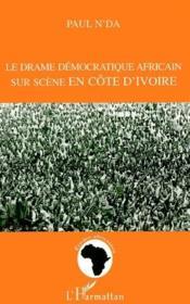 Le drame démocratique africain sur scène en Côte d'Ivoire - Couverture - Format classique