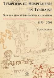 Templiers et hospitaliers en Touraine ; sur les traces des moines chevaliers 1193-2001 - Couverture - Format classique
