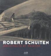 Robert Schuiten ; architecte et peintre - Couverture - Format classique