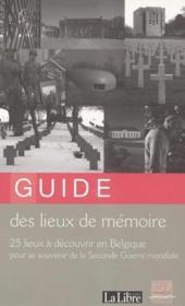 Guide Des Lieux De Memoire. 25 Lieux A Decouvrir En Belgique Pour Se Souvenir De La Seconde Guerre M - Couverture - Format classique