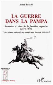 La Guerre Dans La Pampa ; Souveniers Et Recits De La Frontiere Argentine - Intérieur - Format classique