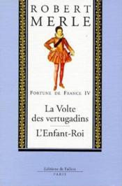 Fortune de France t.4 ; la volte des Vertugadins ; l'enfant-roi - Couverture - Format classique