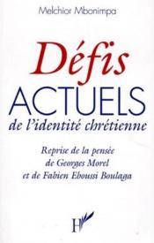 Défis actuels de l'identité chrétienne ; reprise de la pensée de Georges Morel et de Fabien Eboussi Boulaga - Couverture - Format classique