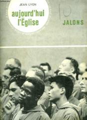 Aujourd'Hui, L'Eglise. Collection : Jalons. Je Sais, Je Crois. - Couverture - Format classique