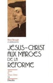 Jésus-Christ aux marges de la Réforme - Couverture - Format classique