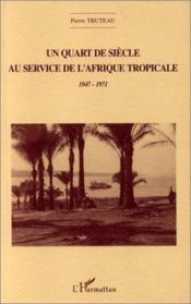 Quart De Siecle Au Service De L'Afrique Tropicale (Un) - Couverture - Format classique