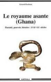 Le royaume asante ; parenté, pouvoir et histoire ; xvii-xx siècles - Intérieur - Format classique