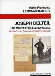 Joseph Delteil ; une oeuvre é ; destinées du héros et révolutions du récit - Intérieur - Format classique