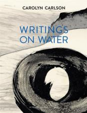 Vente livre :  Écrits sur l'eau/writings on water  - Carlson Carolyn/Coll - Carolyn Carlson
