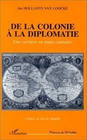 De la colonie à la diplomatie ; une carrière en toutes latitudes - Intérieur - Format classique