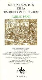 Actes Des Seiziemes Assises De La Traduction Litteraire ; Arles 1999 - Couverture - Format classique