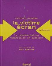 La victime écran ; la représentation humanitaire en question - Intérieur - Format classique