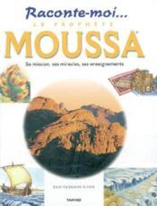Le prophete moussa (moise) sa mission, ses miracles, ses enseignements - Couverture - Format classique