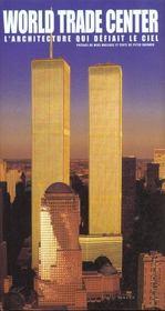 World Trade Center ; L'Architecture Qui Defiait Le Ciel - Intérieur - Format classique