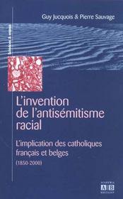 Invention De L'Antisemitisme Racial L'Implication Des Catholiques Francais Et Belges (1850-2000) - Intérieur - Format classique