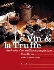 Le vin et la truffe ; itinéraires d'un trufficoteur impénitent - Intérieur - Format classique