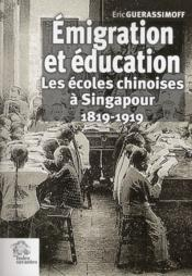 Emigration Et Education Les Ecoles Chinoises A Singapour 1819 1919 - Couverture - Format classique